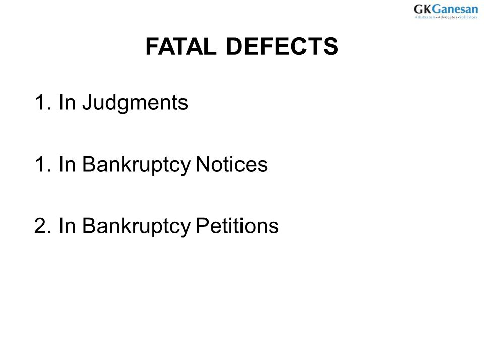 FATAL DEFECTS 1.In Judgments 1.In Bankruptcy Notices 2.In Bankruptcy Petitions