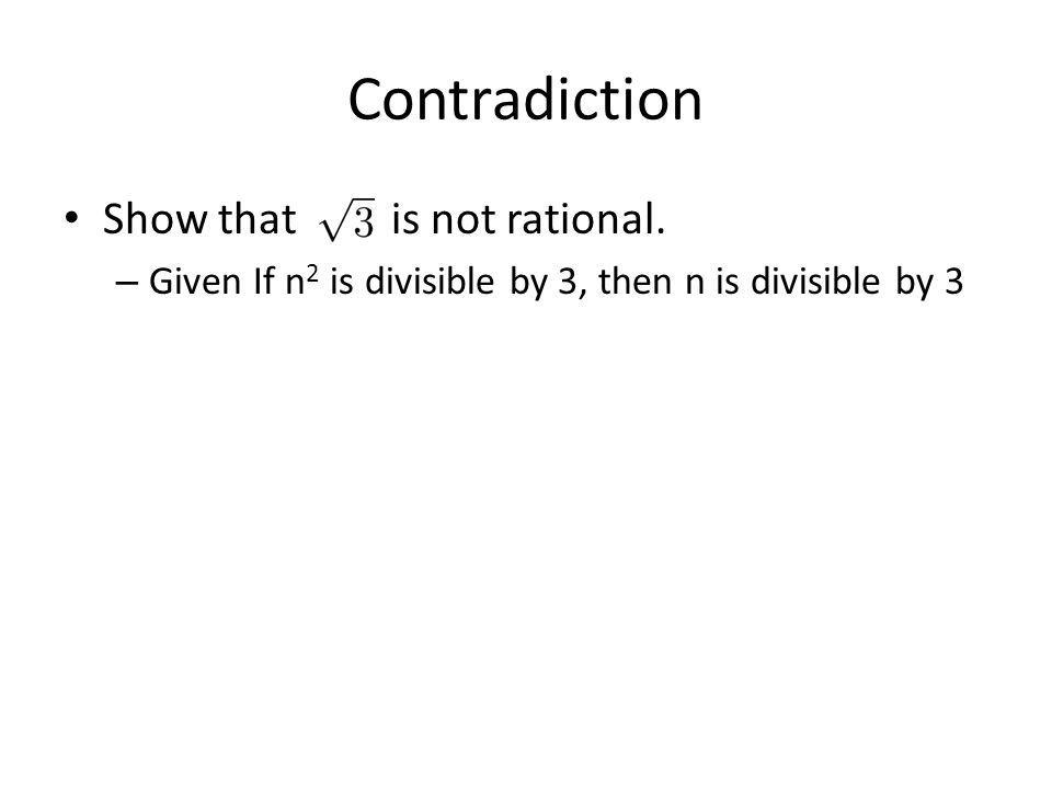 Contradiction Show that is not rational. – Given If n 2 is divisible by 3, then n is divisible by 3