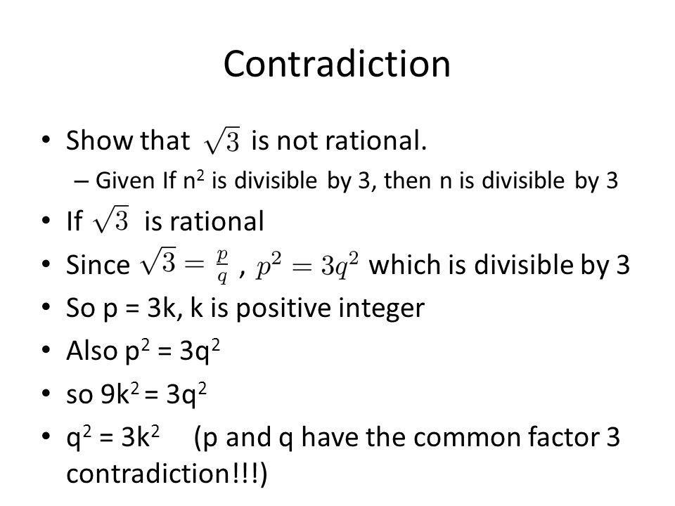 Contradiction Show that is not rational. – Given If n 2 is divisible by 3, then n is divisible by 3 If is rational Since, which is divisible by 3 So p