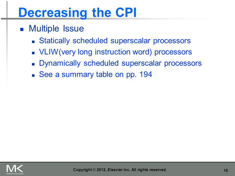 10 Decreasing the CPI Multiple Issue Statically scheduled superscalar processors VLIW(very long instruction word) processors Dynamically scheduled sup