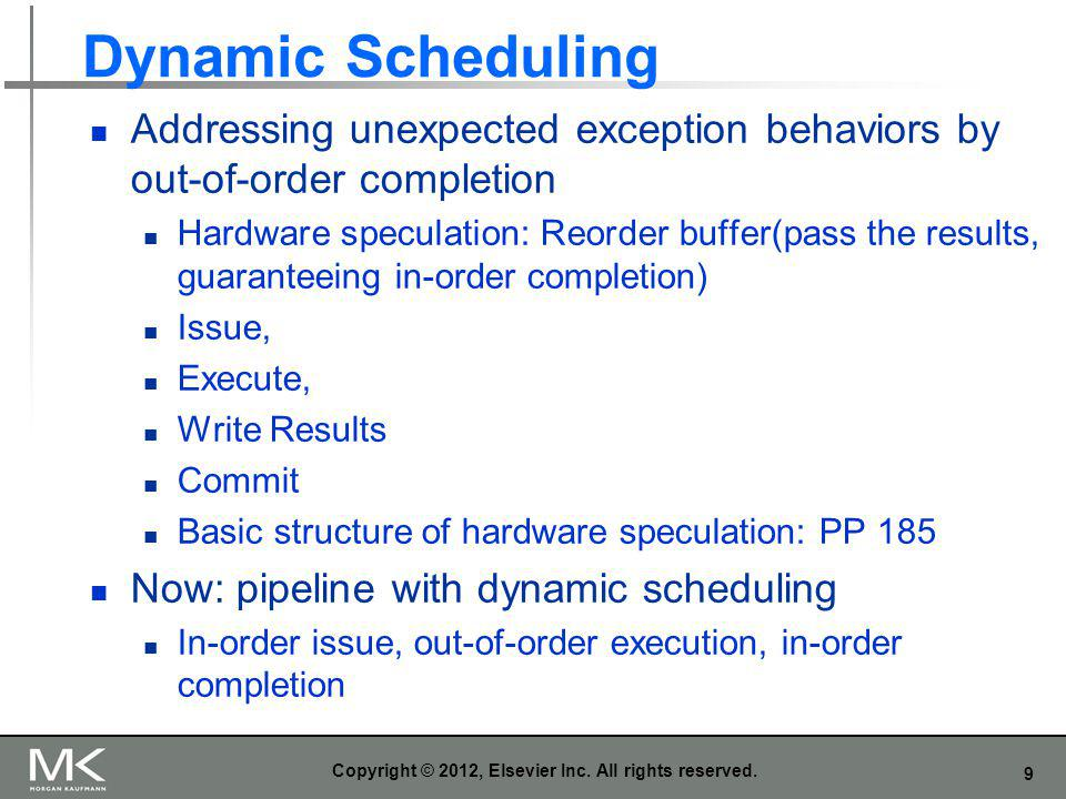 9 Dynamic Scheduling Addressing unexpected exception behaviors by out-of-order completion Hardware speculation: Reorder buffer(pass the results, guara