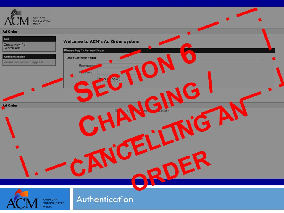 S ECTION 6 C HANGING / CANCELLING AN ORDER Authentication
