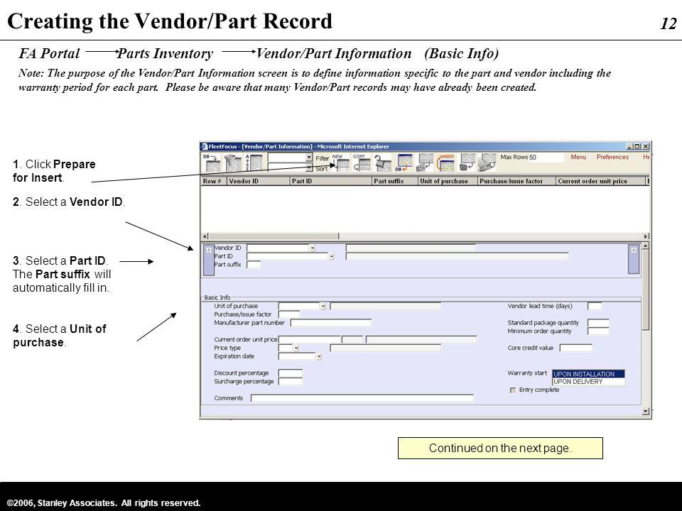 12 ©2006, Stanley Associates. All rights reserved. 12 Creating the Vendor/Part Record 2. Select a Vendor ID. 1. Click Prepare for Insert. 4. Select a