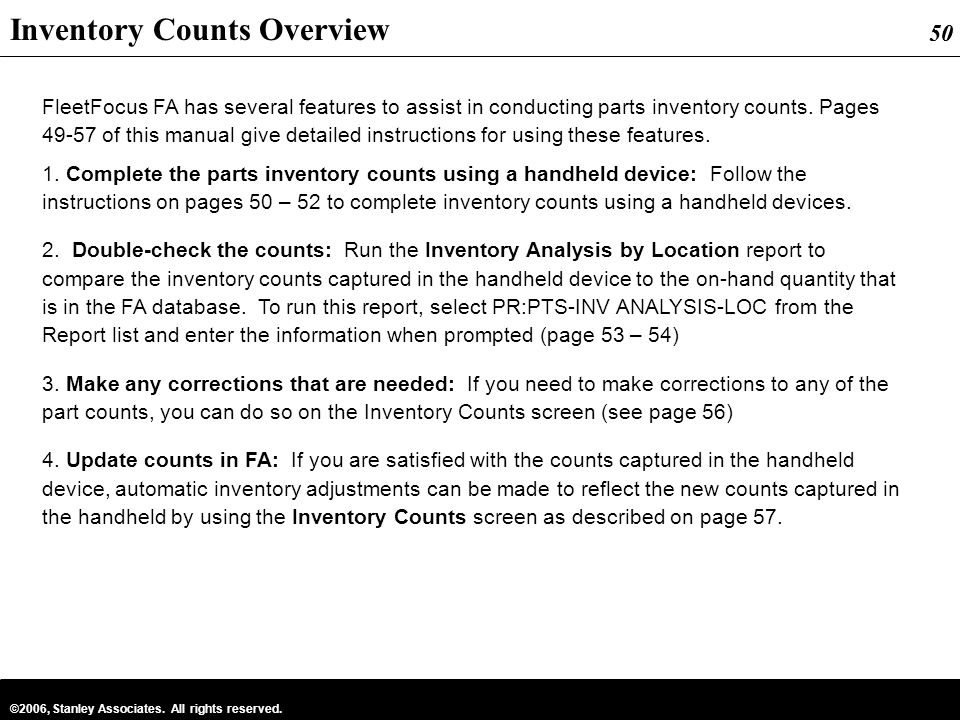 50 ©2006, Stanley Associates. All rights reserved. 50 FleetFocus FA has several features to assist in conducting parts inventory counts. Pages 49-57 o