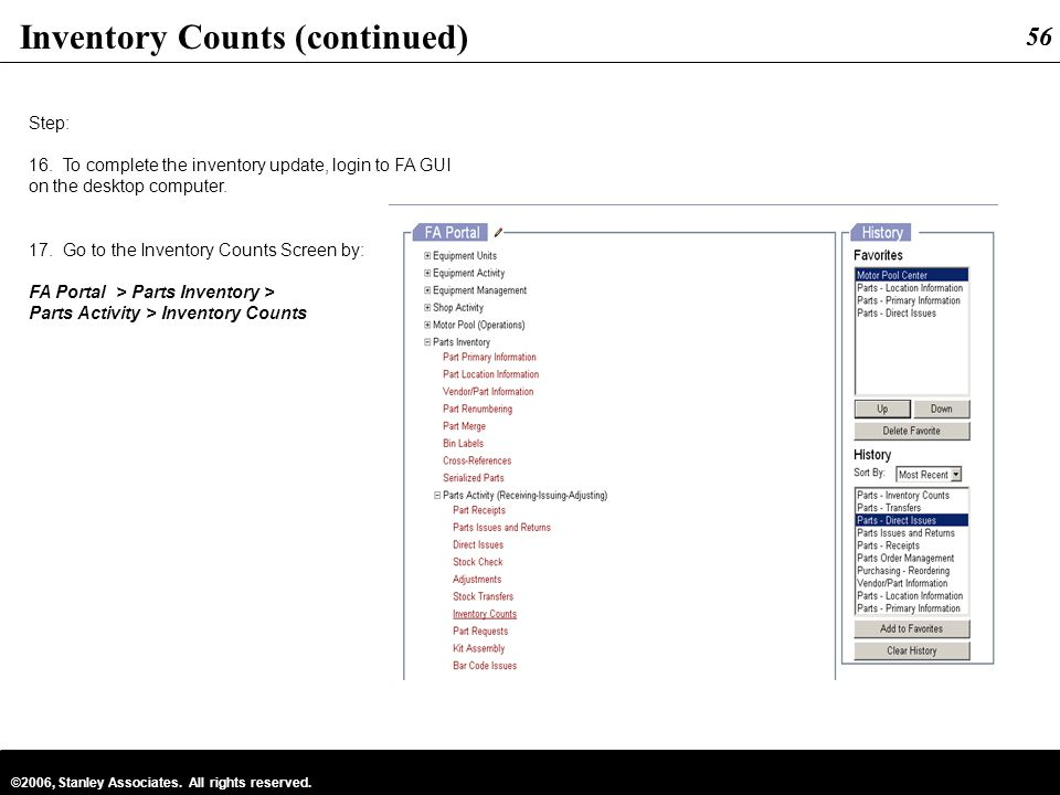 56 ©2006, Stanley Associates. All rights reserved. 56 Inventory Counts (continued) Step: 16. To complete the inventory update, login to FA GUI on the