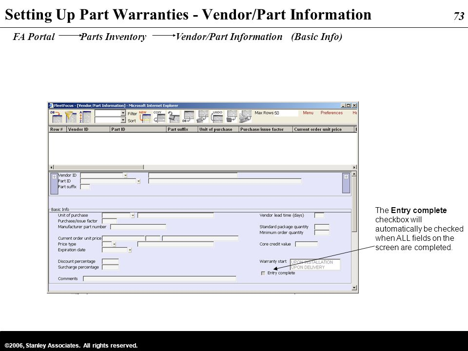 73 ©2006, Stanley Associates. All rights reserved. 73 Setting Up Part Warranties - Vendor/Part Information FA Portal Parts Inventory Vendor/Part Infor