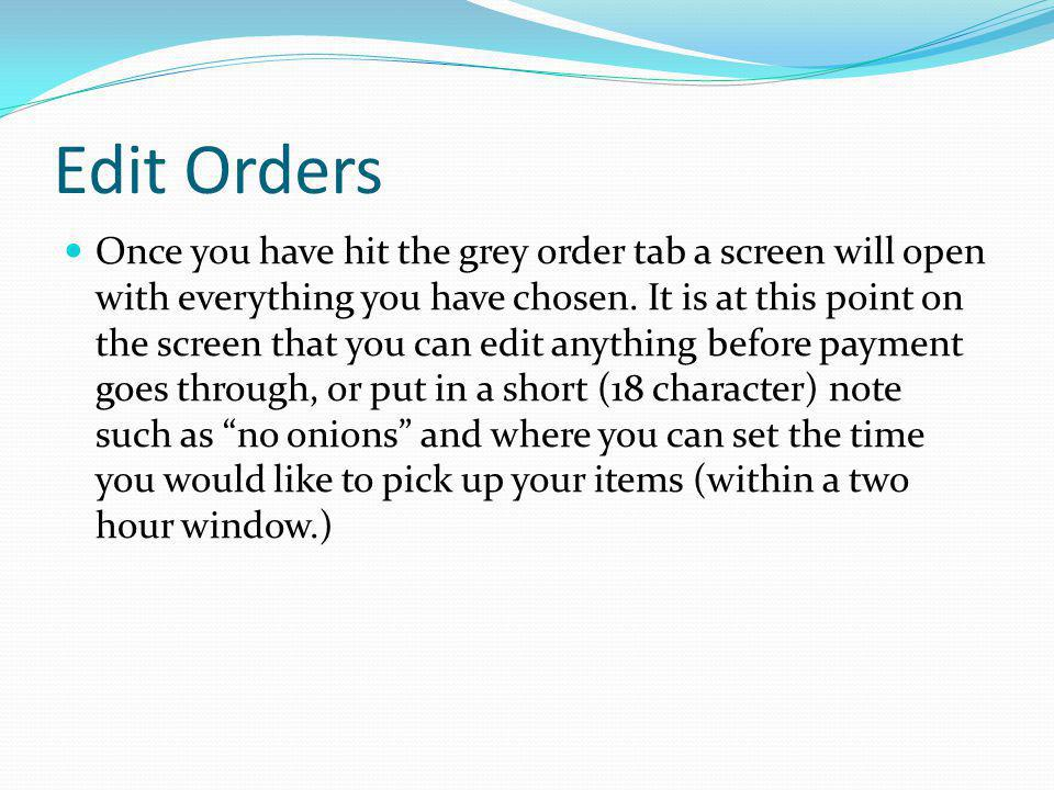 Edit Orders Once you have hit the grey order tab a screen will open with everything you have chosen.