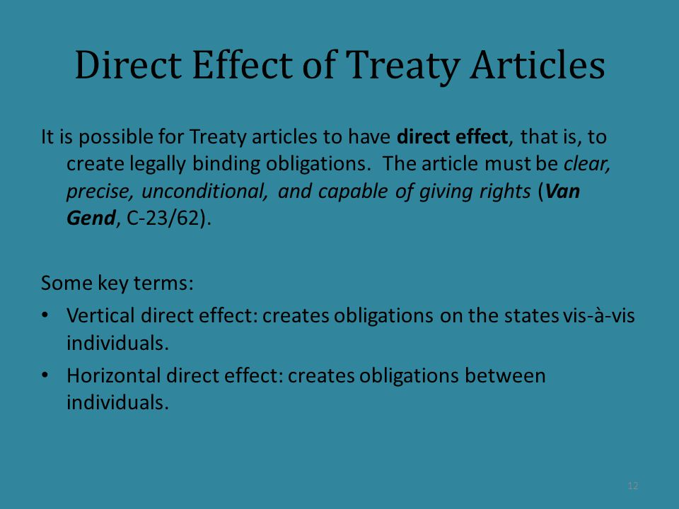 Direct Effect of Treaty Articles It is possible for Treaty articles to have direct effect, that is, to create legally binding obligations.