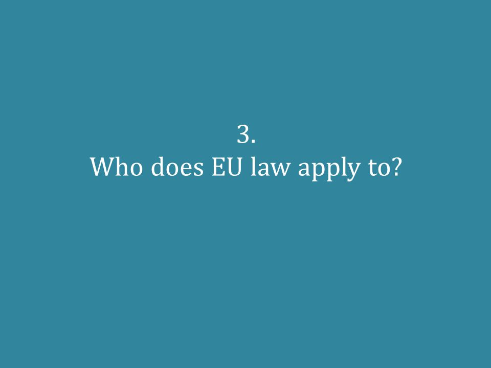 3. Who does EU law apply to?