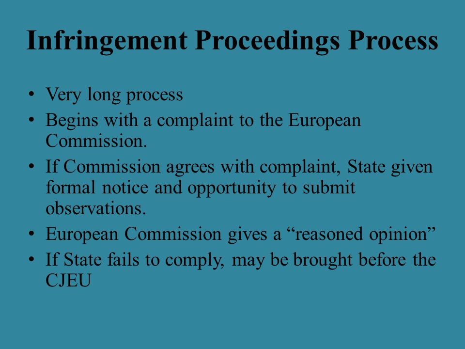 Infringement Proceedings Process Very long process Begins with a complaint to the European Commission.