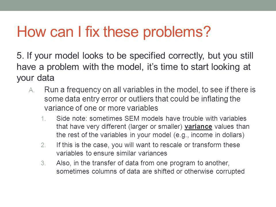 How can I fix these problems? 5. If your model looks to be specified correctly, but you still have a problem with the model, its time to start looking