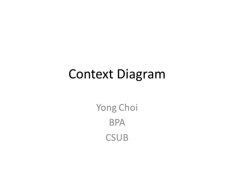 Context Diagram Yong Choi BPA CSUB