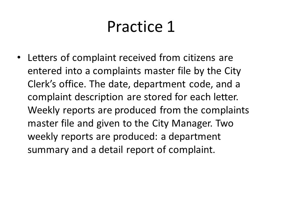 Practice 1 Letters of complaint received from citizens are entered into a complaints master file by the City Clerks office. The date, department code,