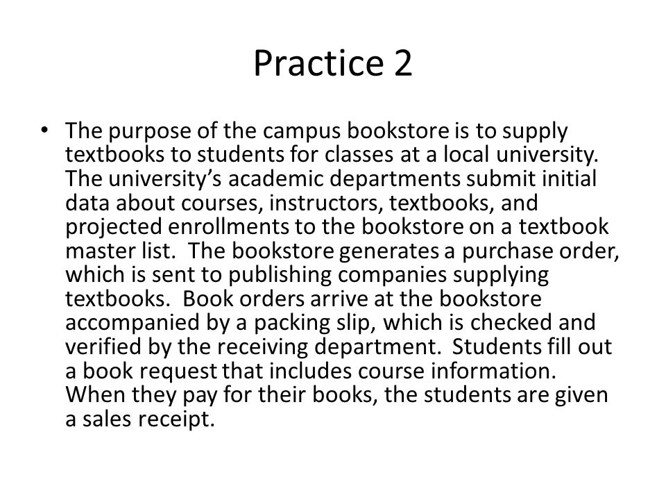 Practice 2 The purpose of the campus bookstore is to supply textbooks to students for classes at a local university. The universitys academic departme