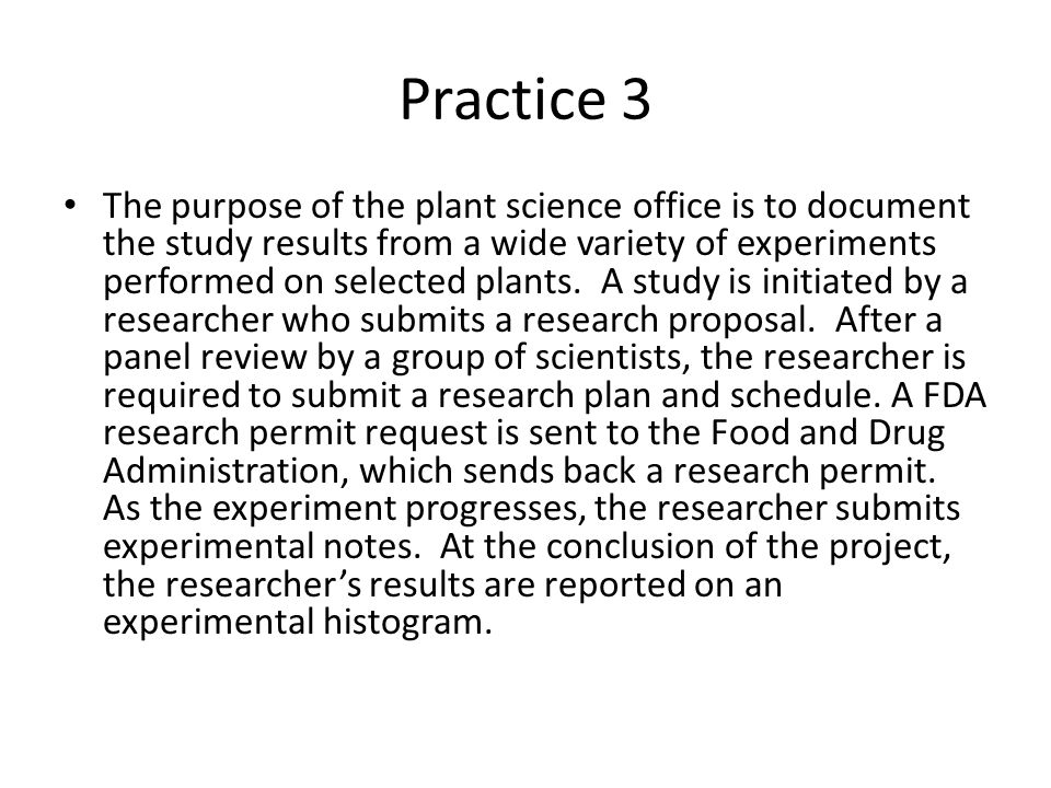 Practice 3 The purpose of the plant science office is to document the study results from a wide variety of experiments performed on selected plants.