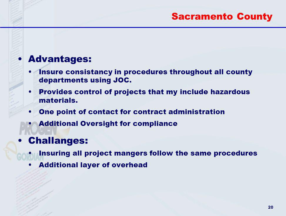 20 Sacramento County Advantages: Insure consistancy in procedures throughout all county departments using JOC. Provides control of projects that my in