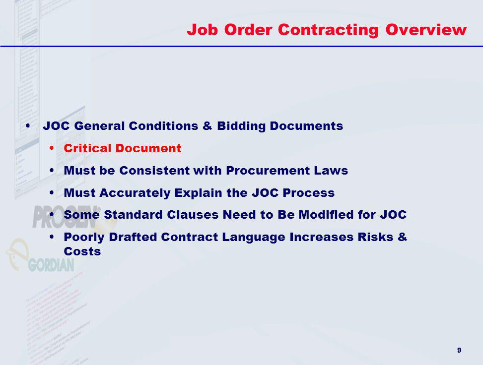 9 Job Order Contracting Overview JOC General Conditions & Bidding Documents Critical Document Must be Consistent with Procurement Laws Must Accurately
