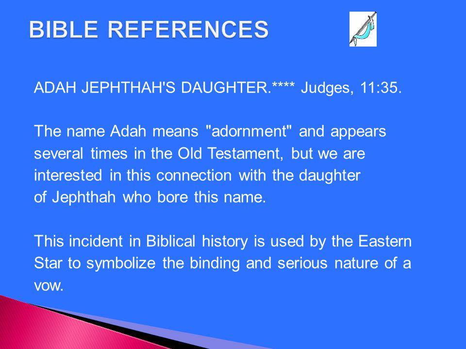 ADAH JEPHTHAH'S DAUGHTER.**** Judges, 11:35. The name Adah means