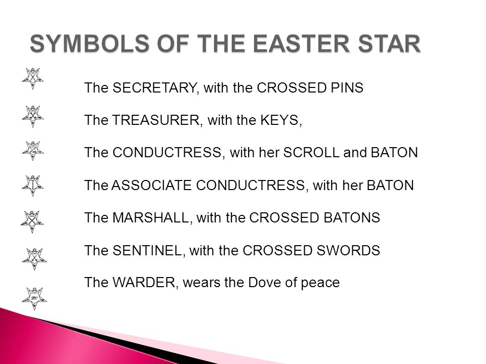 The SECRETARY, with the CROSSED PINS The TREASURER, with the KEYS, The CONDUCTRESS, with her SCROLL and BATON The ASSOCIATE CONDUCTRESS, with her BATO
