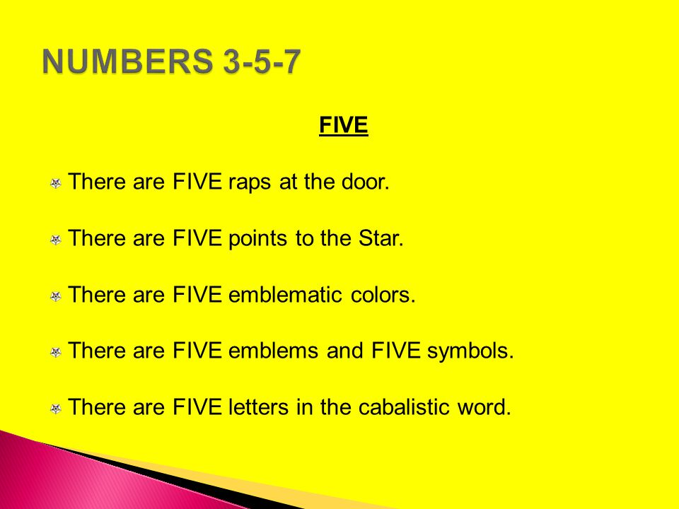 FIVE There are FIVE raps at the door. There are FIVE points to the Star. There are FIVE emblematic colors. There are FIVE emblems and FIVE symbols. Th