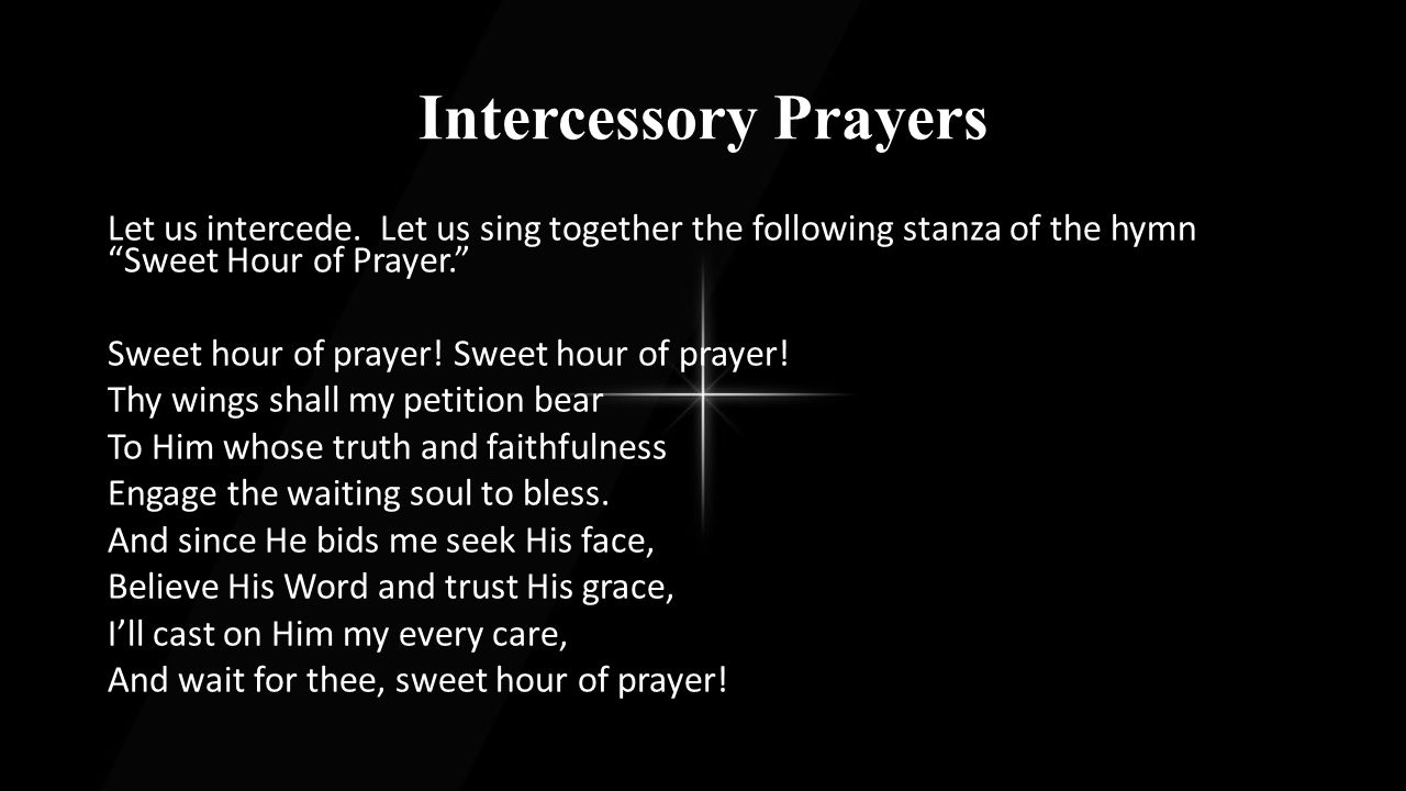 Intercessory Prayers L:Our Lord and Master, we come before You in humility and unity to intercede on behalf of others.