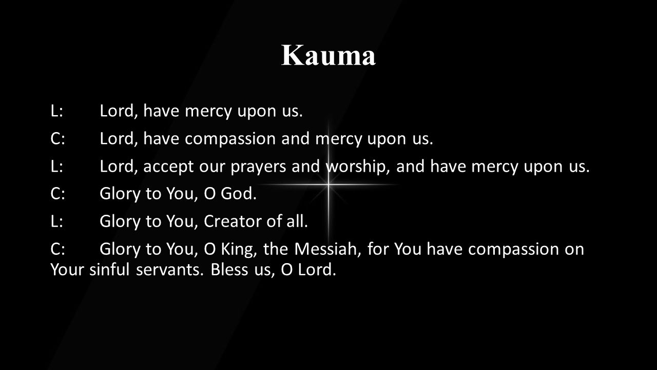 Kauma L:Our Father in Heaven, All:Hallowed be Your Name; May Your kingdom come.