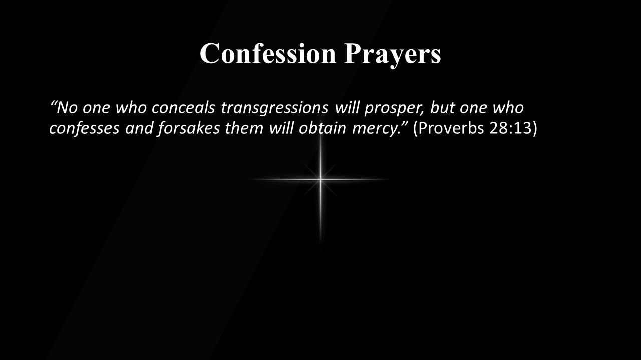 Confession Prayers L:God of all that is good, we confess that we have sinned against You and against one another.