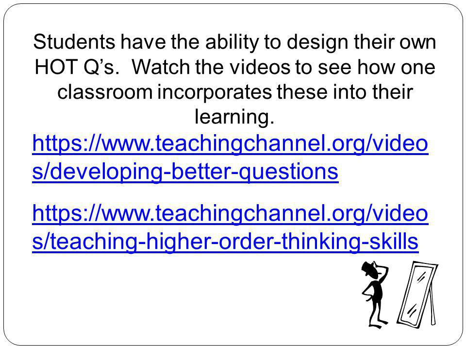 Students have the ability to design their own HOT Qs. Watch the videos to see how one classroom incorporates these into their learning. https://www.te