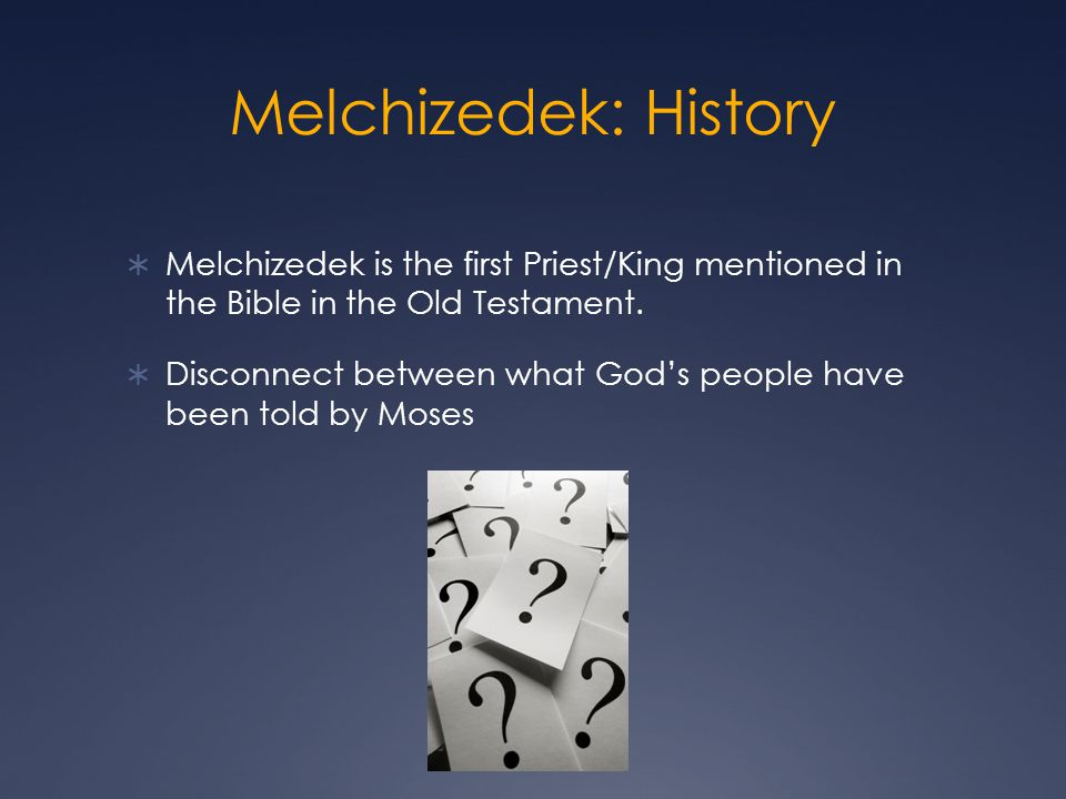 Melchizedek: History Melchizedek is the first Priest/King mentioned in the Bible in the Old Testament. Disconnect between what Gods people have been t
