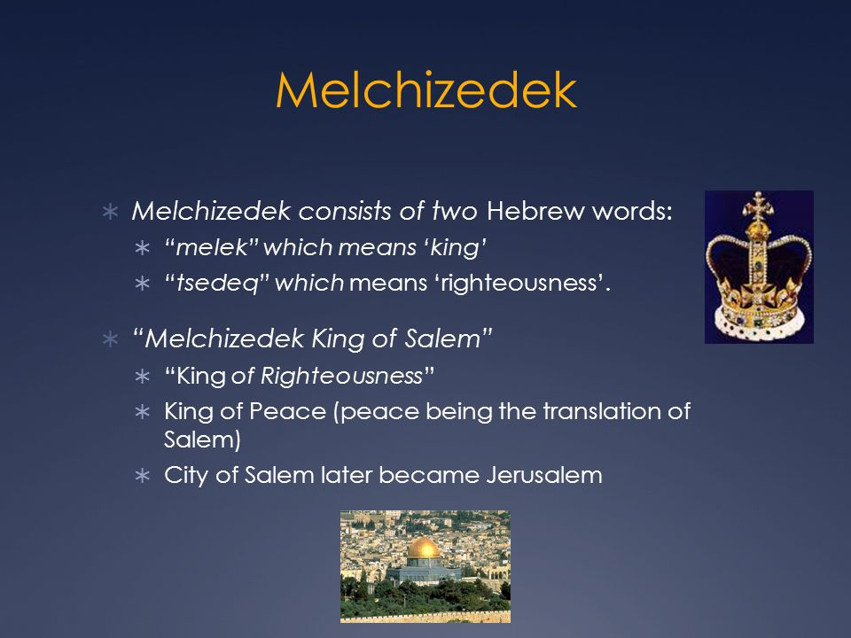 Melchizedek: Prophecy The Order of Melchizedek Defining a new priesthood The LORD said to my Lord Messianic significance God starting to clarify His greater plan