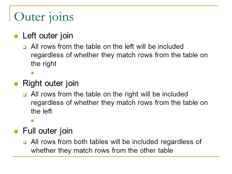 Outer joins Left outer join All rows from the table on the left will be included regardless of whether they match rows from the table on the right Rig