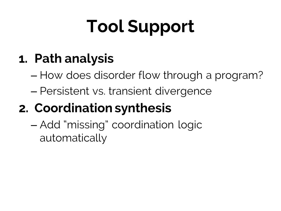 Tool Support 1.Path analysis – How does disorder flow through a program.