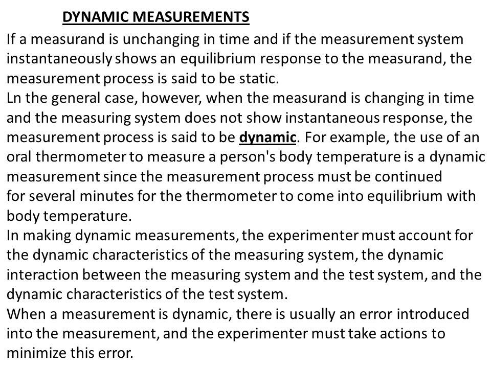 DYNAMIC MEASUREMENTS If a measurand is unchanging in time and if the measurement system instantaneously shows an equilibrium response to the measurand