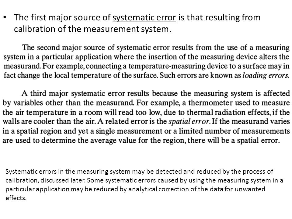 The first major source of systematic error is that resulting from calibration of the measurement system. Systematic errors in the measuring system may