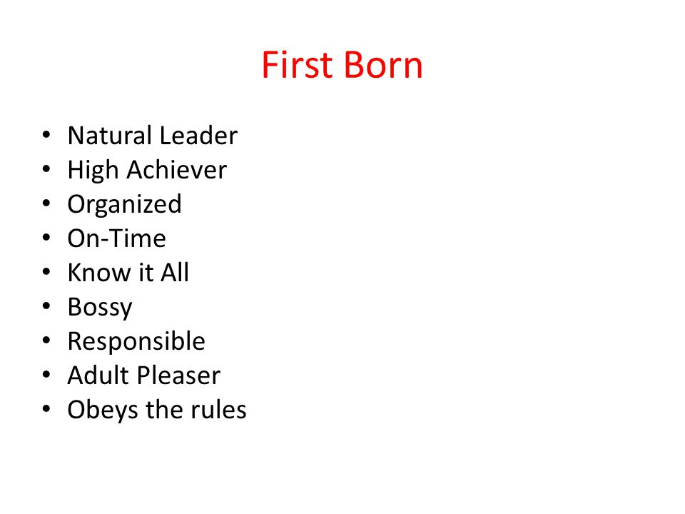 First Born Natural Leader High Achiever Organized On-Time Know it All Bossy Responsible Adult Pleaser Obeys the rules