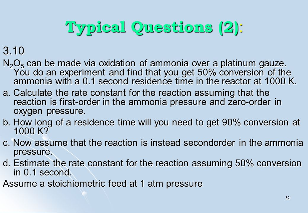 52 Typical Questions (2) : 3.10 N 2 O 5 can be made via oxidation of ammonia over a platinum gauze. You do an experiment and find that you get 50% con