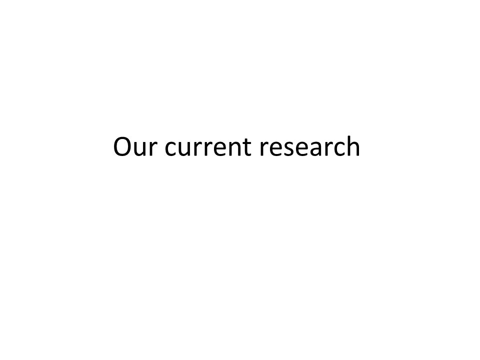 Our current research