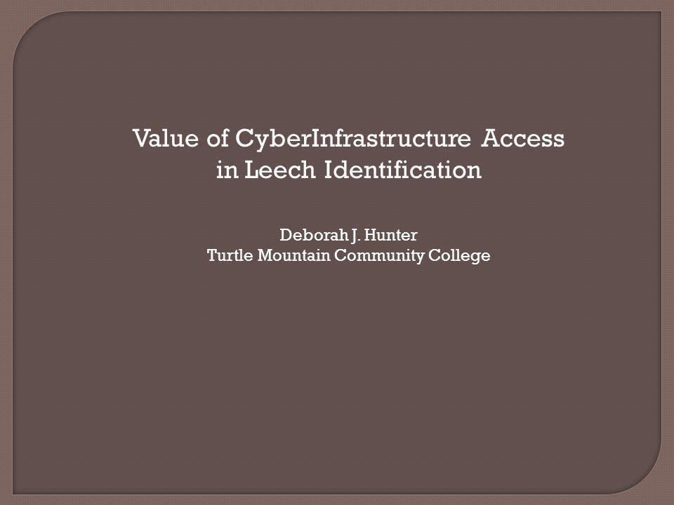 Value of CyberInfrastructure Access in Leech Identification Deborah J.