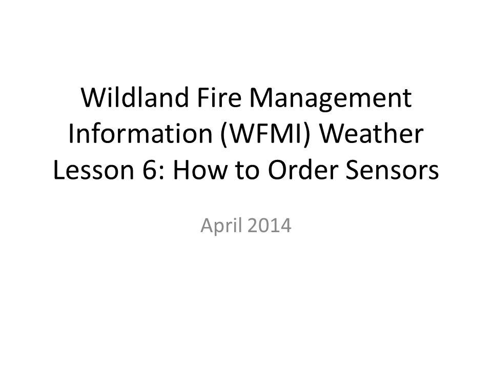 Wildland Fire Management Information (WFMI) Weather Lesson 6: How to Order Sensors April 2014
