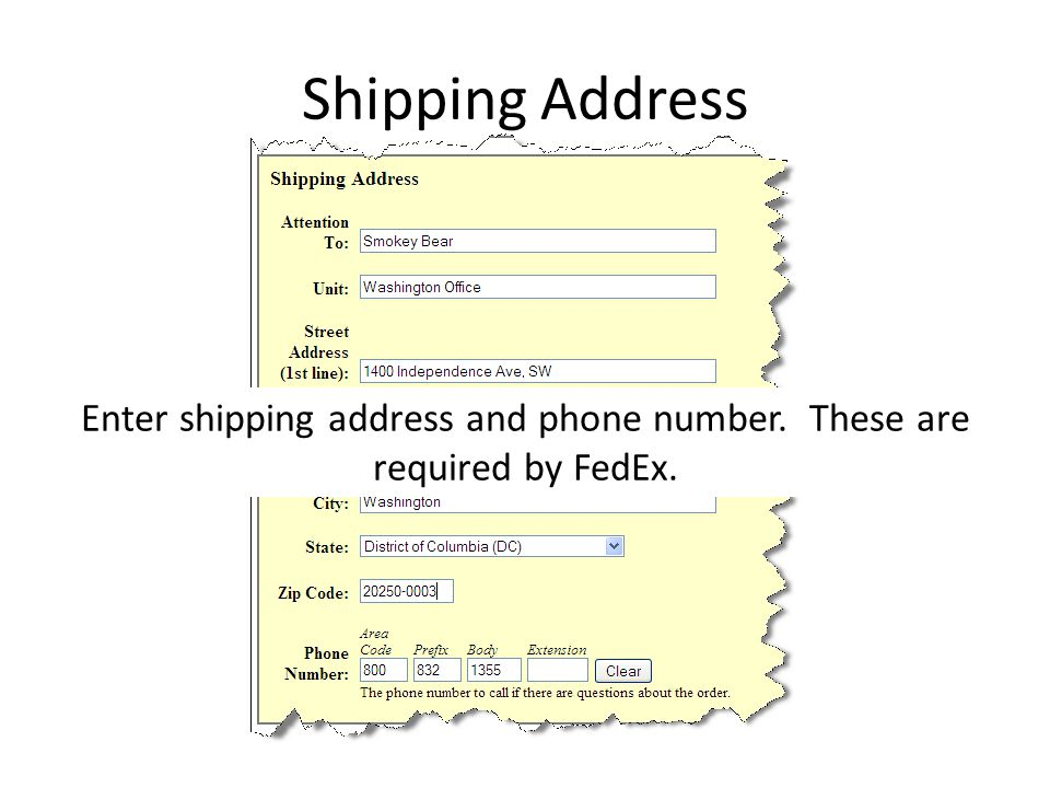 Shipping Address Enter shipping address and phone number. These are required by FedEx.