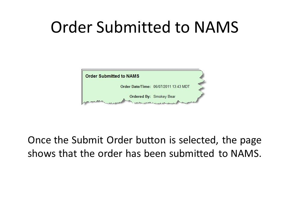 Order Submitted to NAMS Once the Submit Order button is selected, the page shows that the order has been submitted to NAMS.