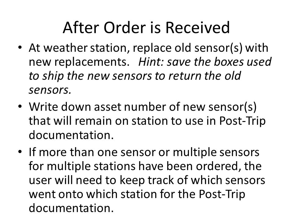 After Order is Received At weather station, replace old sensor(s) with new replacements. Hint: save the boxes used to ship the new sensors to return t