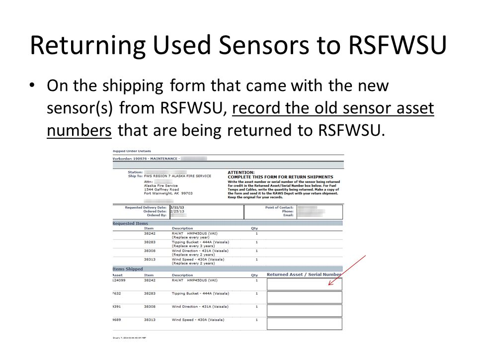 Returning Used Sensors to RSFWSU On the shipping form that came with the new sensor(s) from RSFWSU, record the old sensor asset numbers that are being