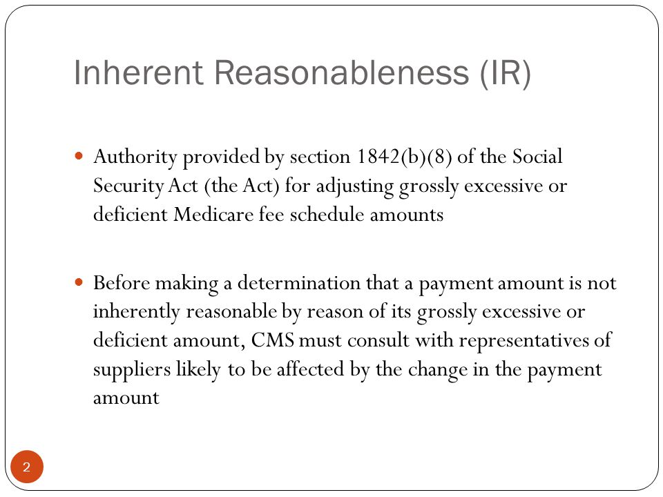 Inherent Reasonableness (IR) 2 Authority provided by section 1842(b)(8) of the Social Security Act (the Act) for adjusting grossly excessive or defici
