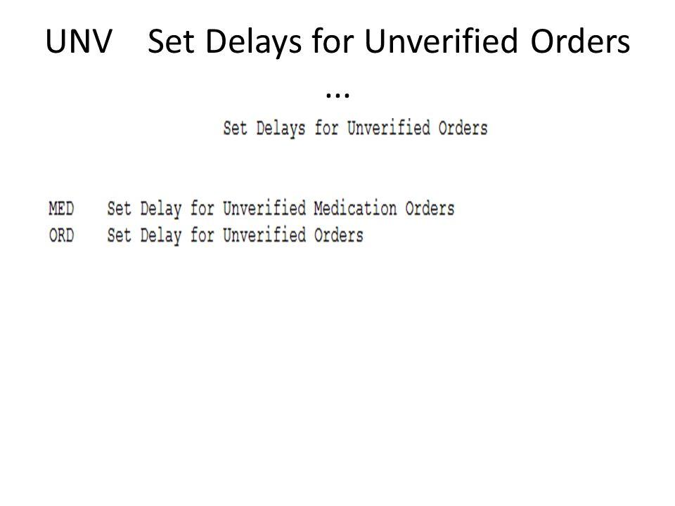 UNV Set Delays for Unverified Orders...