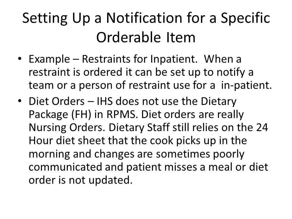 Setting Up a Notification for a Specific Orderable Item Example – Restraints for Inpatient. When a restraint is ordered it can be set up to notify a t