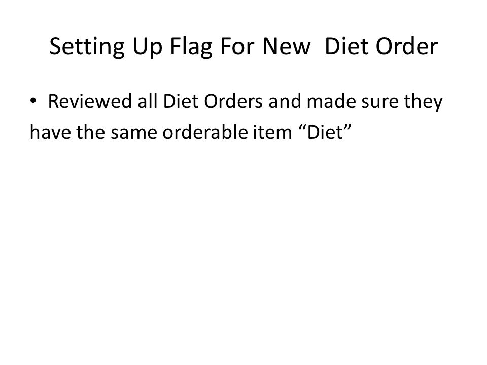 Setting Up Flag For New Diet Order Reviewed all Diet Orders and made sure they have the same orderable item Diet