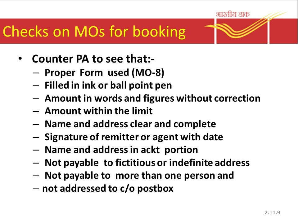 Checks on MOs for booking Counter PA to see that:- – Proper Form used (MO-8) – Filled in ink or ball point pen – Amount in words and figures without c