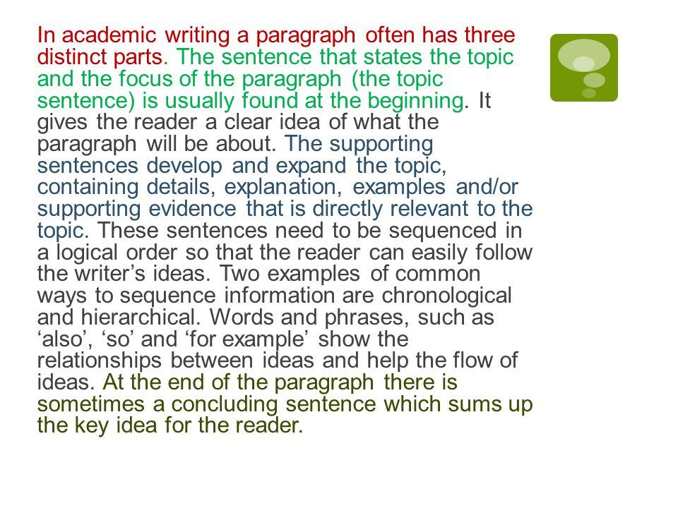 In academic writing a paragraph often has three distinct parts. The sentence that states the topic and the focus of the paragraph (the topic sentence)