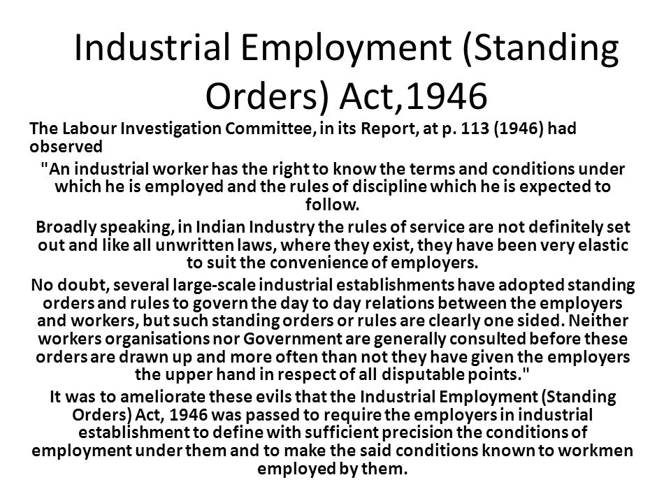 Industrial Employment (Standing Orders) Act,1946 The Labour Investigation Committee, in its Report, at p. 113 (1946) had observed